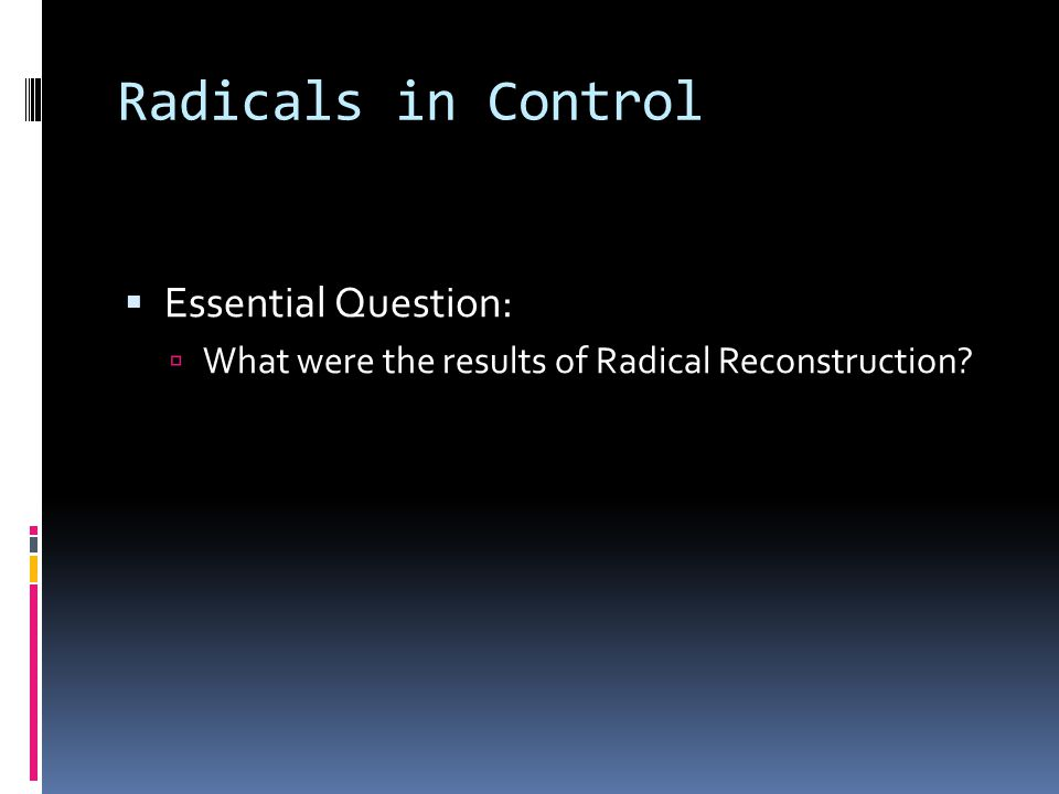 Radicals in Control Essential Question: