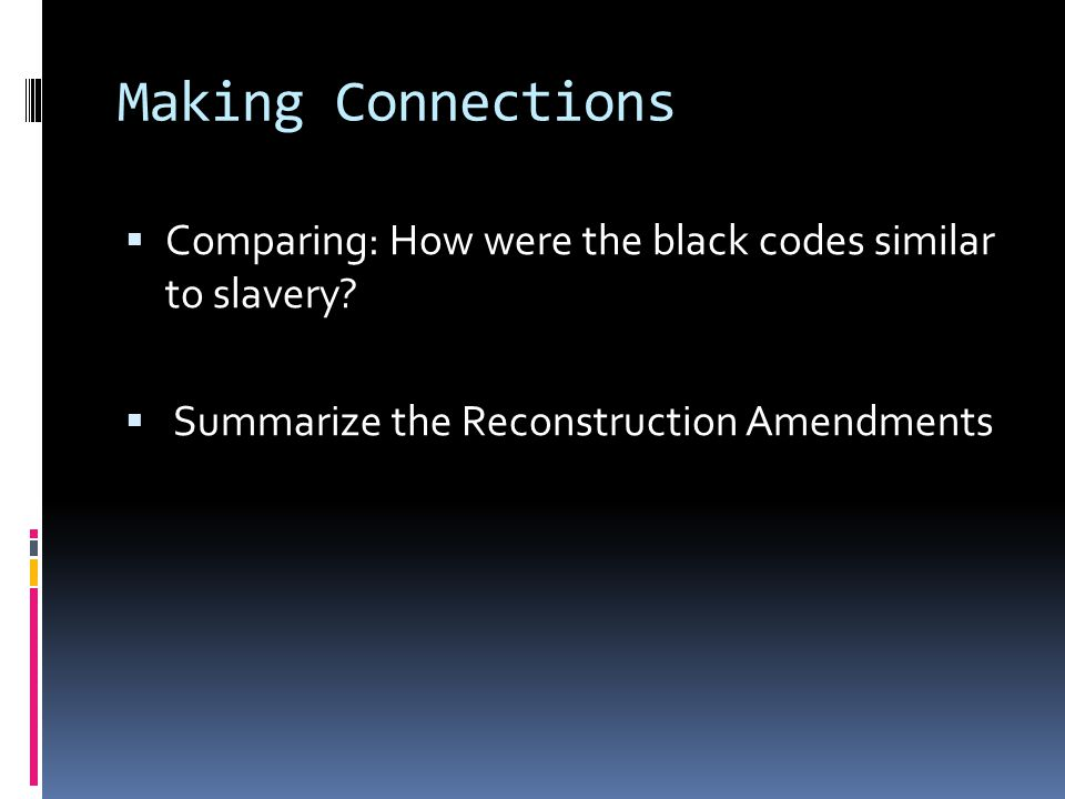 Making Connections Comparing: How were the black codes similar to slavery.
