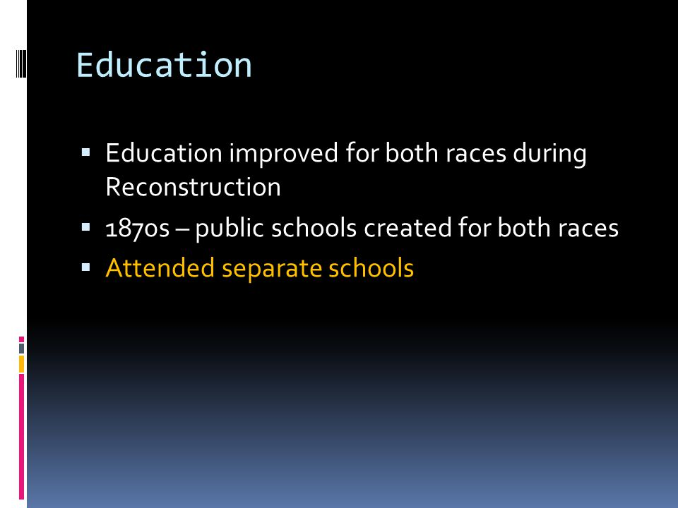 Education Education improved for both races during Reconstruction