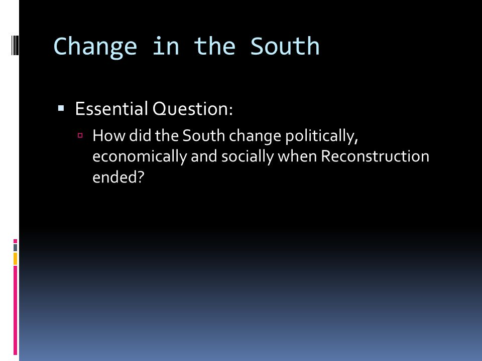 Change in the South Essential Question: