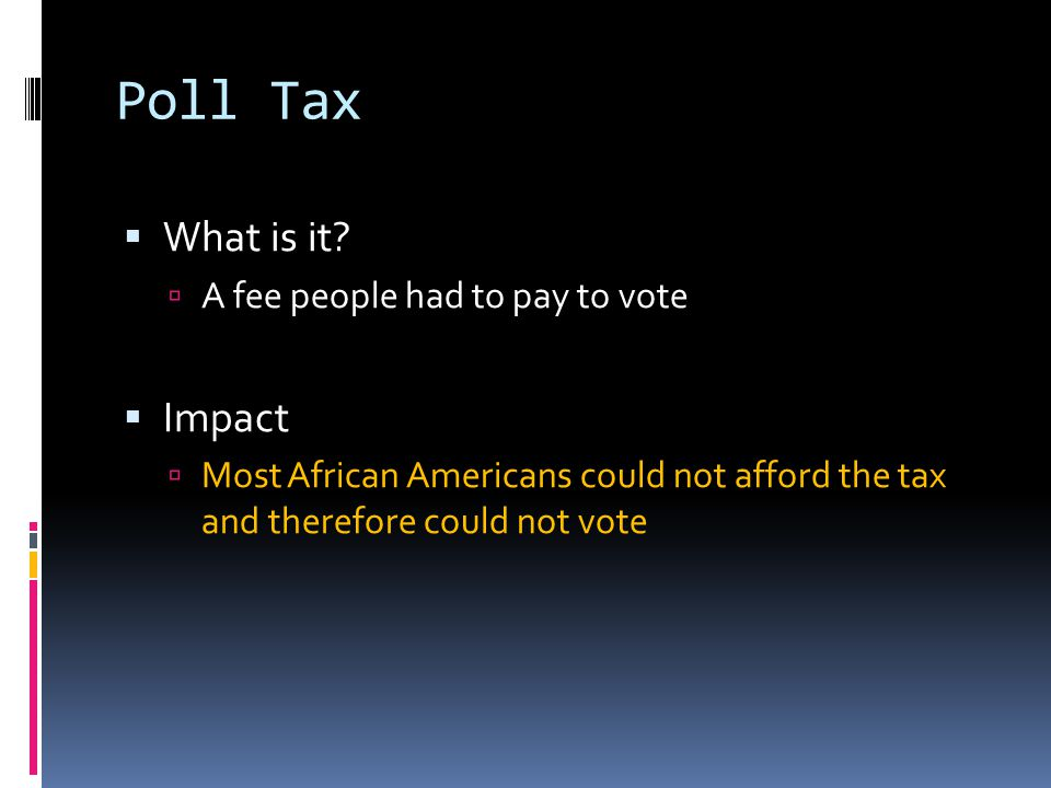 Poll Tax What is it Impact A fee people had to pay to vote
