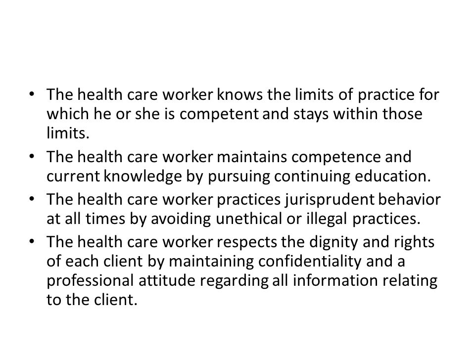 The health care worker knows the limits of practice for which he or she is competent and stays within those limits.