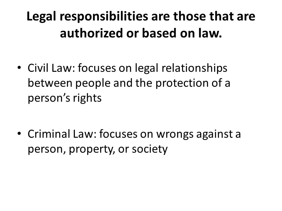 Legal responsibilities are those that are authorized or based on law.