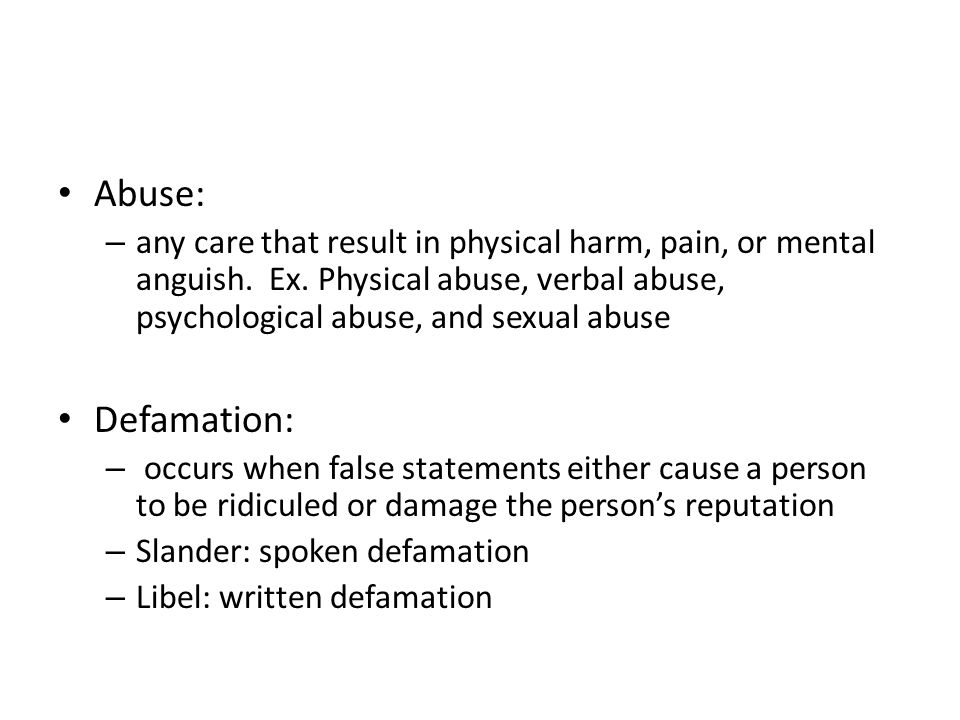 Abuse: any care that result in physical harm, pain, or mental anguish. Ex. Physical abuse, verbal abuse, psychological abuse, and sexual abuse.