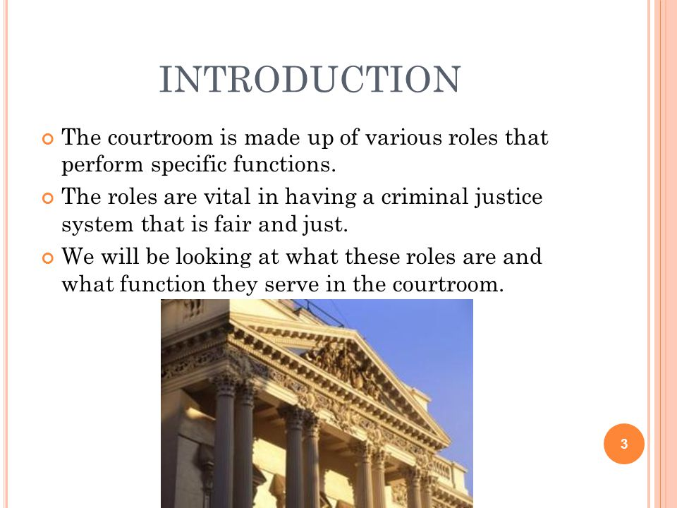 introduction The courtroom is made up of various roles that perform specific functions.