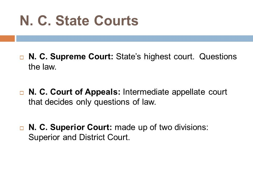 N. C. State Courts N. C. Supreme Court: State's highest court. Questions the law.