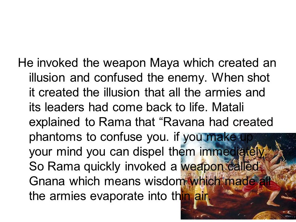 He invoked the weapon Maya which created an illusion and confused the enemy.
