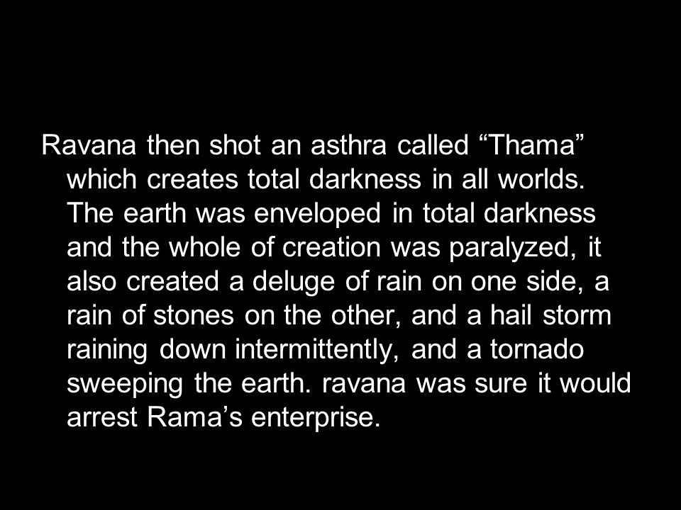 Ravana then shot an asthra called Thama which creates total darkness in all worlds.