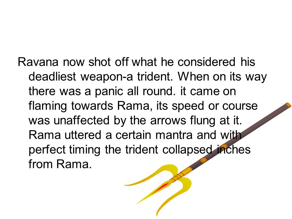 Ravana now shot off what he considered his deadliest weapon-a trident