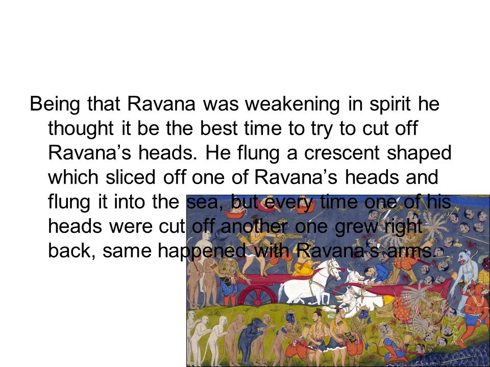 Being that Ravana was weakening in spirit he thought it be the best time to try to cut off Ravana's heads.