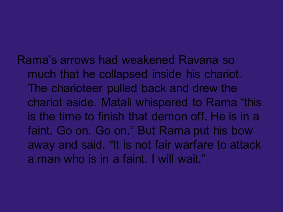 Rama's arrows had weakened Ravana so much that he collapsed inside his chariot.
