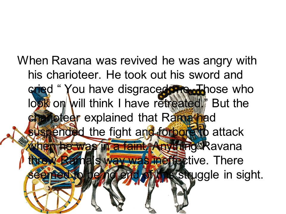 When Ravana was revived he was angry with his charioteer