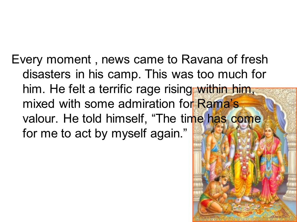Every moment , news came to Ravana of fresh disasters in his camp