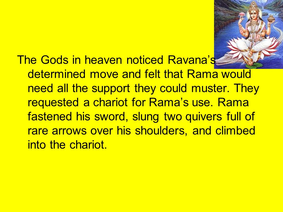 The Gods in heaven noticed Ravana's determined move and felt that Rama would need all the support they could muster.
