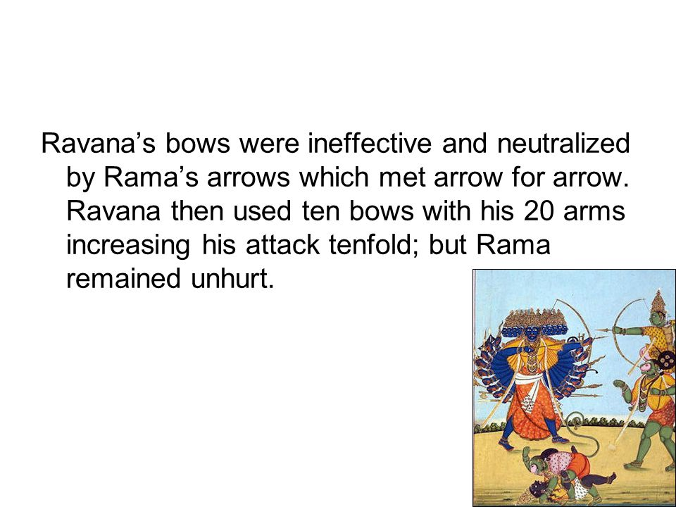 Ravana's bows were ineffective and neutralized by Rama's arrows which met arrow for arrow.