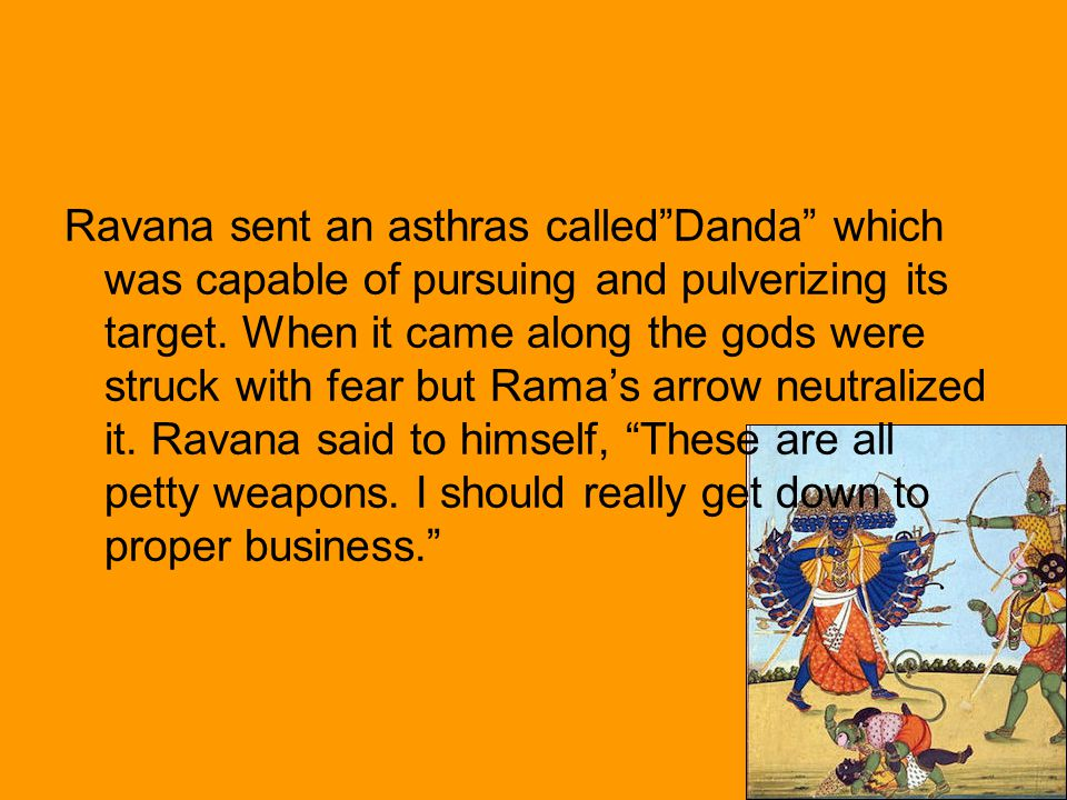 Ravana sent an asthras called Danda which was capable of pursuing and pulverizing its target.