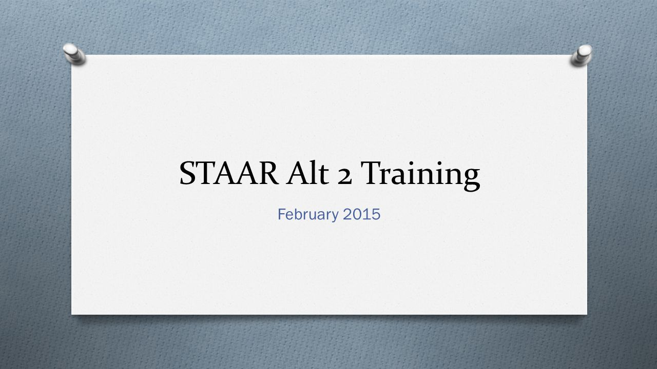 STAAR Alt 2 Training February 2015