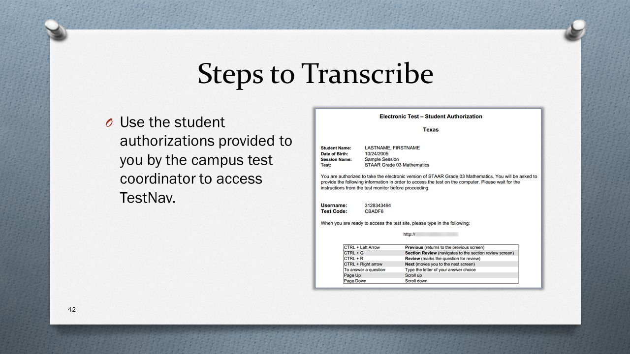Steps to Transcribe Use the student authorizations provided to you by the campus test coordinator to access TestNav.