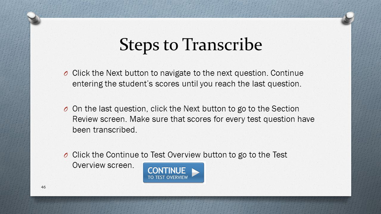 Steps to Transcribe Click the Next button to navigate to the next question. Continue entering the student's scores until you reach the last question.