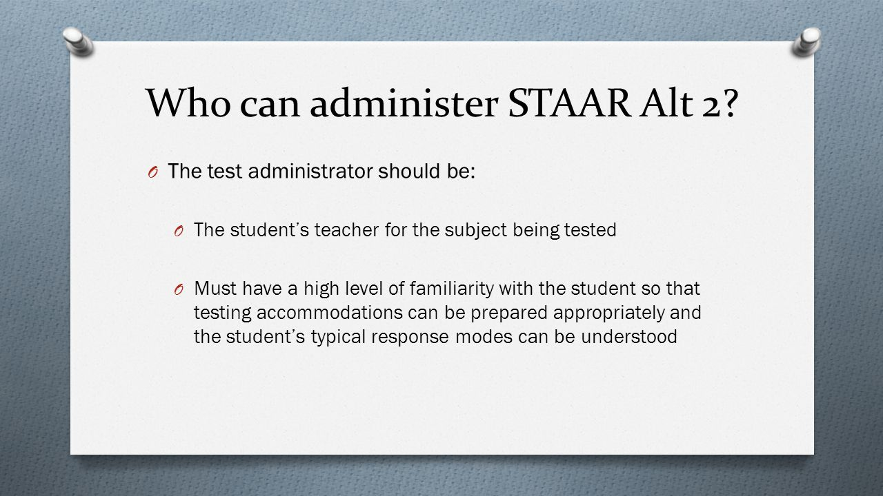Who can administer STAAR Alt 2