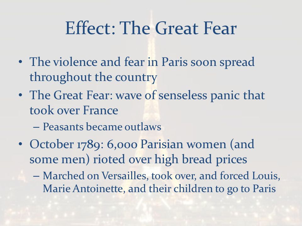 Effect: The Great Fear The violence and fear in Paris soon spread throughout the country.