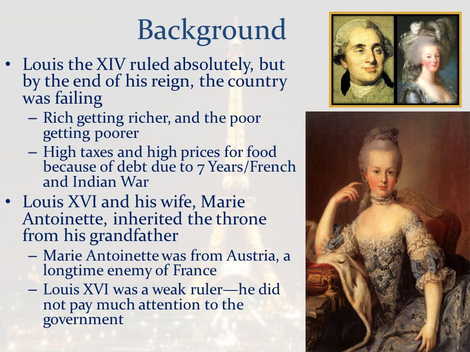 Background Louis the XIV ruled absolutely, but by the end of his reign, the country was failing. Rich getting richer, and the poor getting poorer.