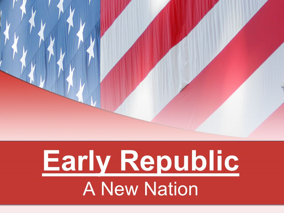 Early Republic A New Nation
