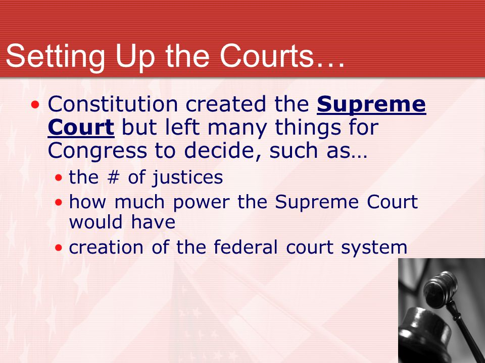 Setting Up the Courts… Constitution created the Supreme Court but left many things for Congress to decide, such as…