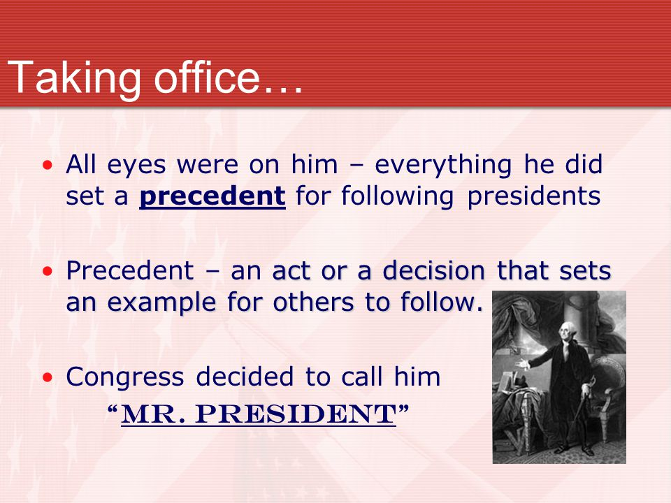 Taking office… All eyes were on him – everything he did set a precedent for following presidents.