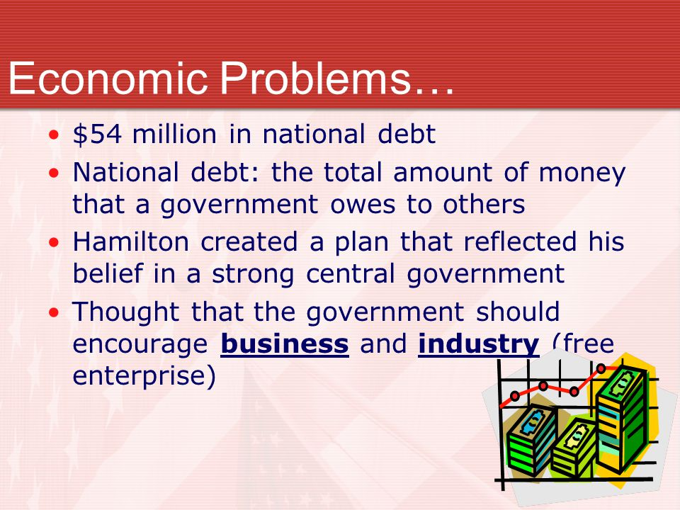 Economic Problems… $54 million in national debt
