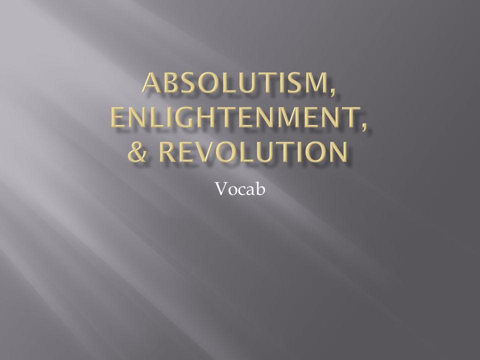 Absolutism, Enlightenment, & Revolution