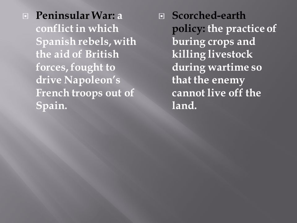 Peninsular War: a conflict in which Spanish rebels, with the aid of British forces, fought to drive Napoleon's French troops out of Spain.