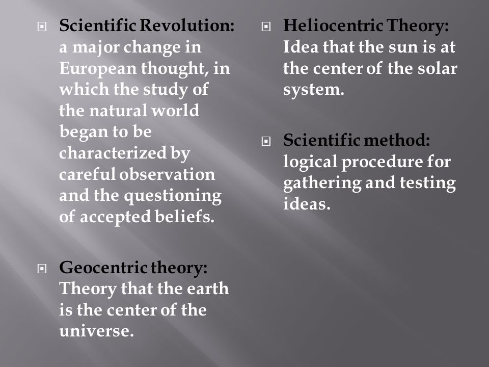Scientific Revolution: a major change in European thought, in which the study of the natural world began to be characterized by careful observation and the questioning of accepted beliefs.