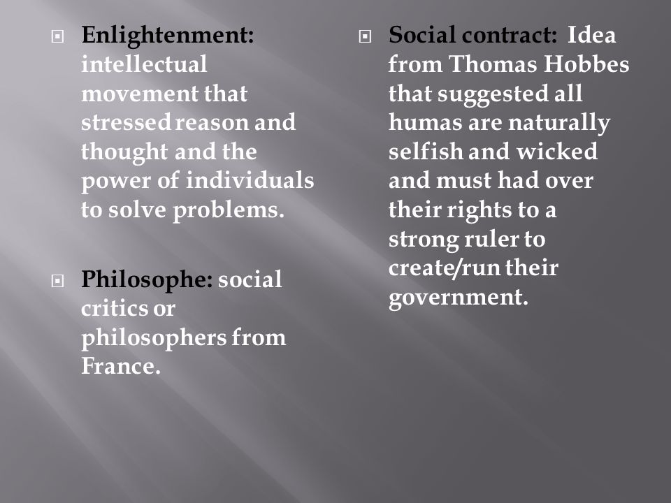 Enlightenment: intellectual movement that stressed reason and thought and the power of individuals to solve problems.