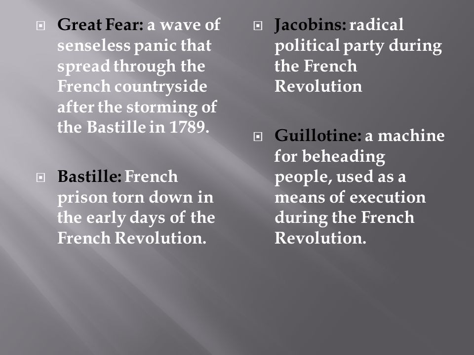 Great Fear: a wave of senseless panic that spread through the French countryside after the storming of the Bastille in 1789.