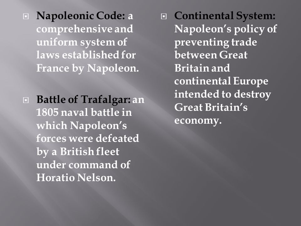 Napoleonic Code: a comprehensive and uniform system of laws established for France by Napoleon.