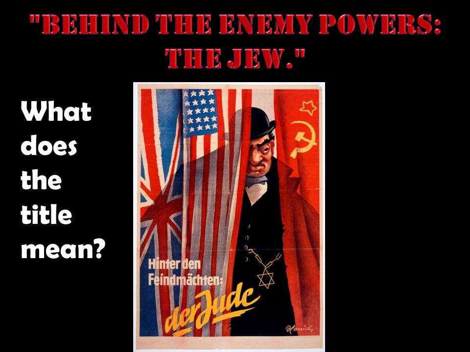 Behind the enemy powers: the Jew.
