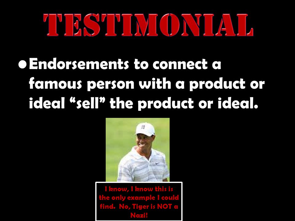 Testimonial Endorsements to connect a famous person with a product or ideal sell the product or ideal.