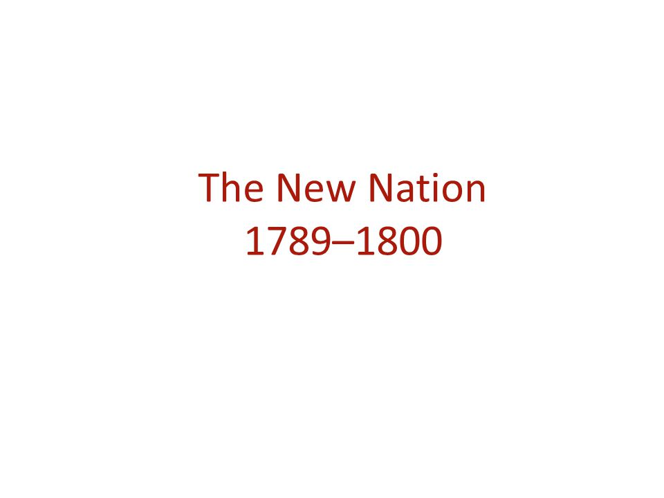 The New Nation 1789–1800