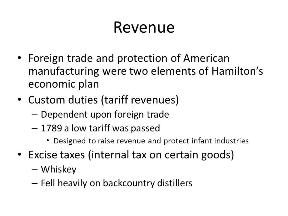Revenue Foreign trade and protection of American manufacturing were two elements of Hamilton's economic plan.
