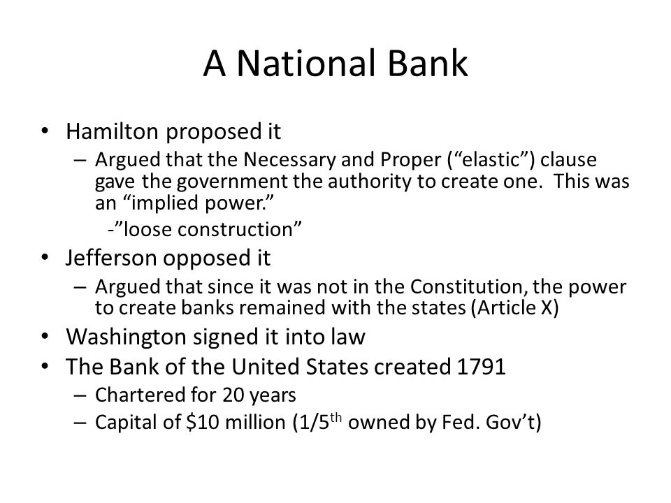 A National Bank Hamilton proposed it Jefferson opposed it