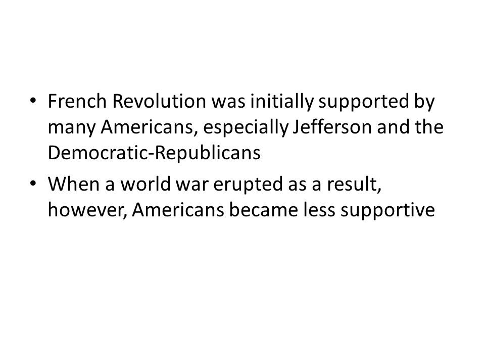 French Revolution was initially supported by many Americans, especially Jefferson and the Democratic-Republicans