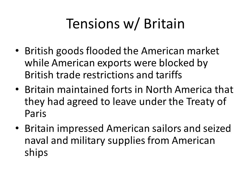 Tensions w/ Britain British goods flooded the American market while American exports were blocked by British trade restrictions and tariffs.