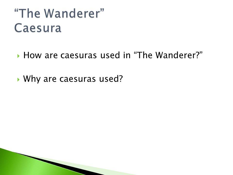 The Wanderer Caesura