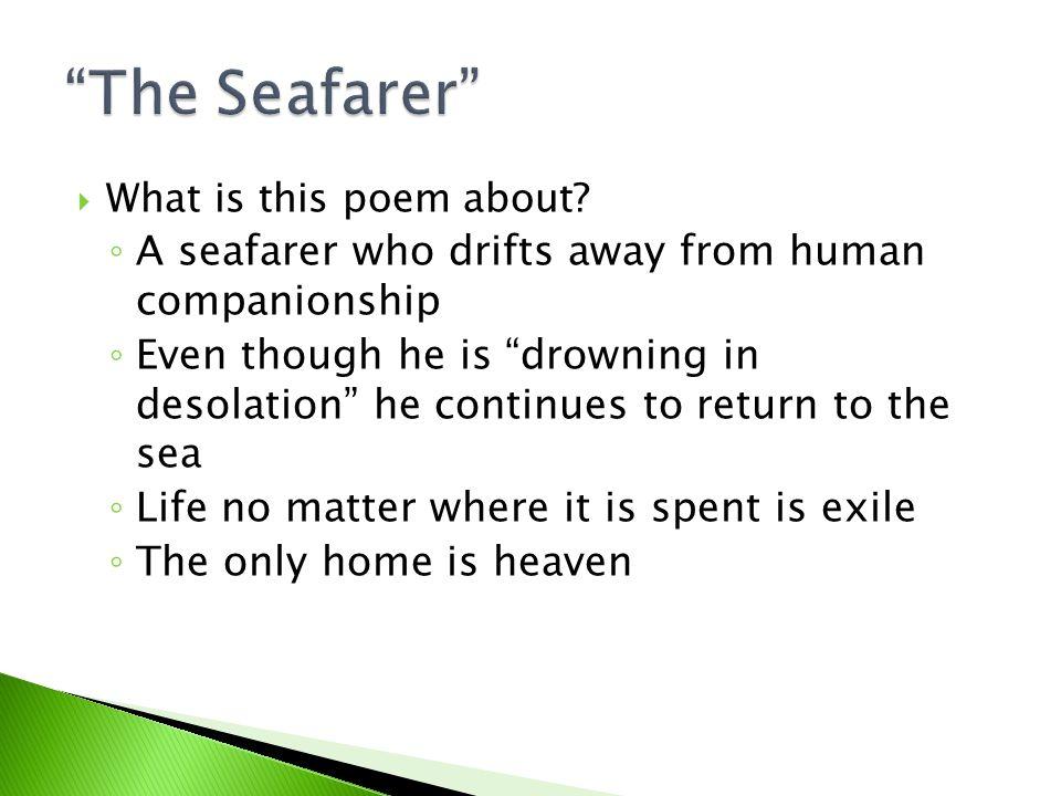 The Seafarer A seafarer who drifts away from human companionship