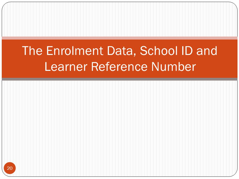 The Enrolment Data, School ID and Learner Reference Number