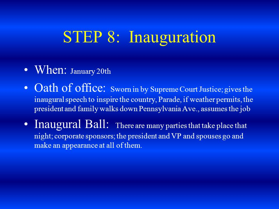 STEP 8: Inauguration When: January 20th