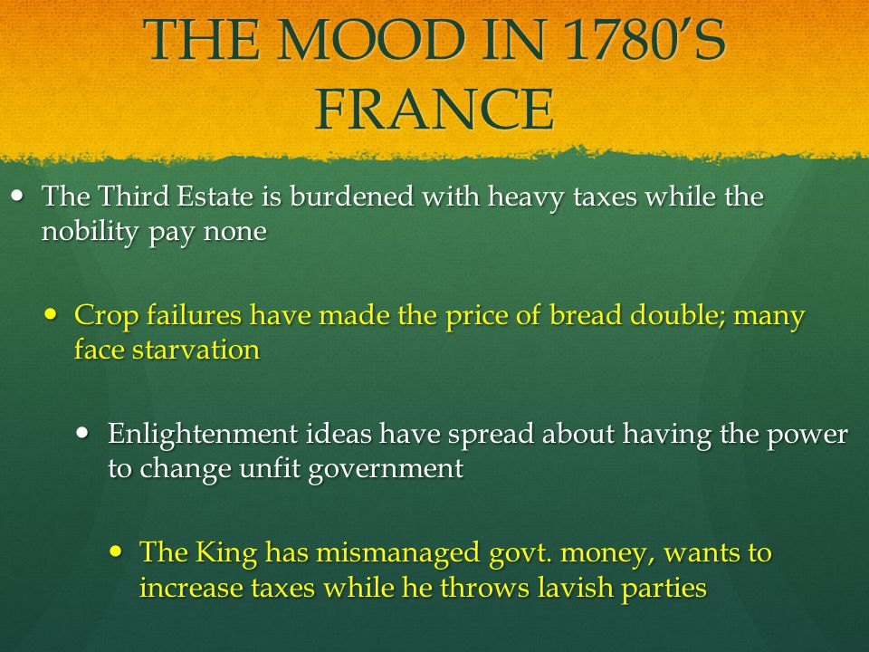 THE MOOD IN 1780'S FRANCE The Third Estate is burdened with heavy taxes while the nobility pay none.