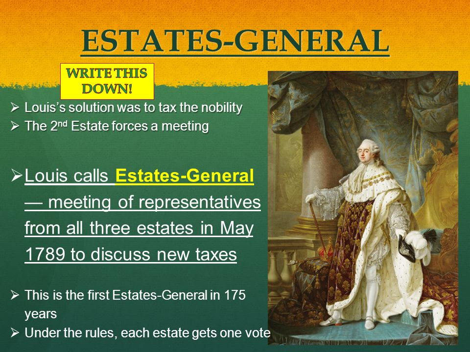 ESTATES-GENERAL WRITE THIS DOWN! Louis's solution was to tax the nobility. The 2nd Estate forces a meeting.