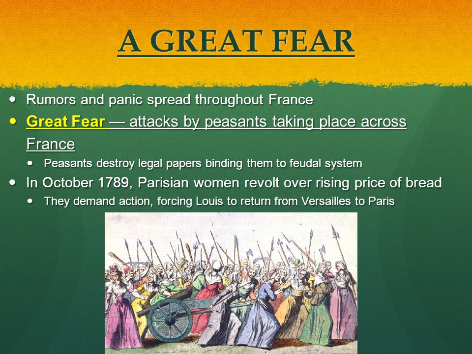 A GREAT FEAR Rumors and panic spread throughout France. Great Fear — attacks by peasants taking place across France.